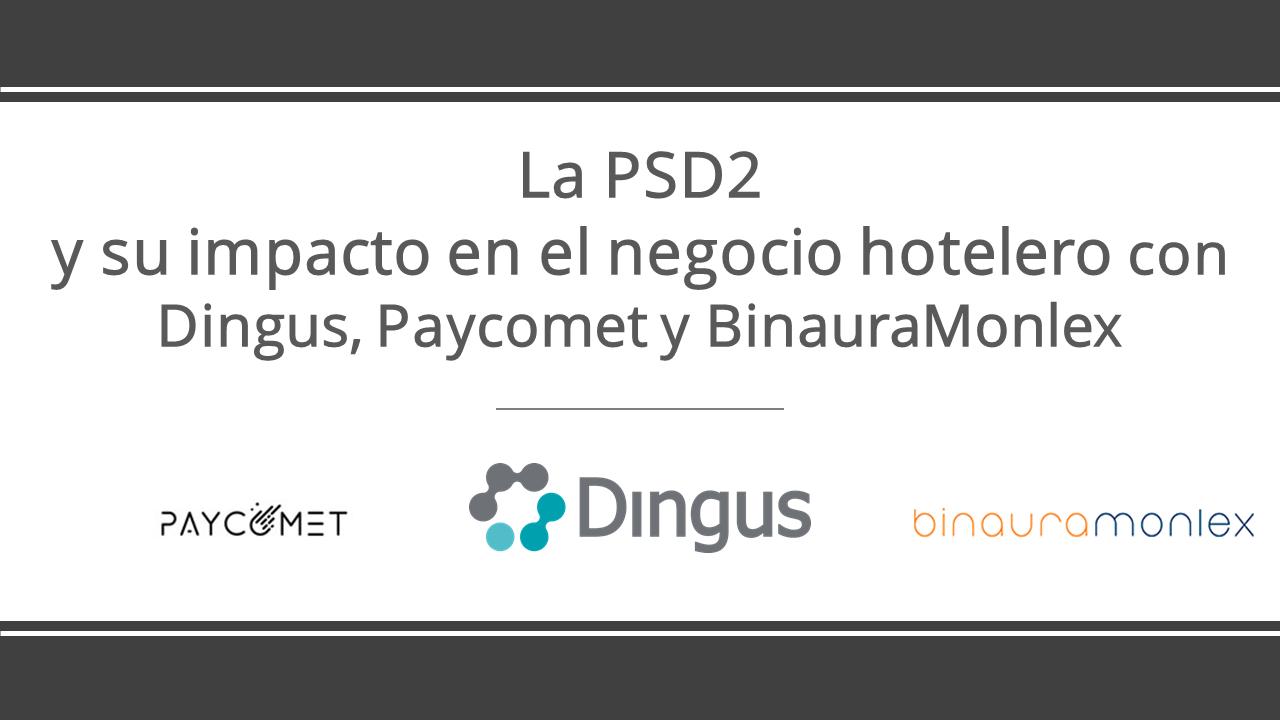 Webinar: la PSD2 y su impacto en el negocio hotelero con Dingus, Paycomet y BinauraMonlex